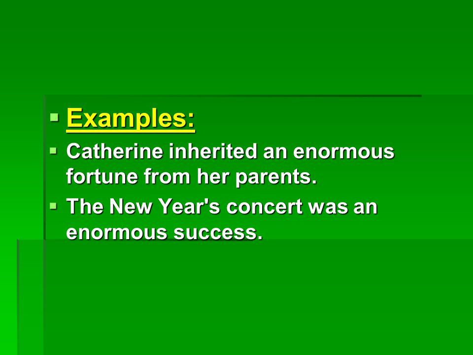  Examples:  Catherine inherited an enormous fortune from her parents.