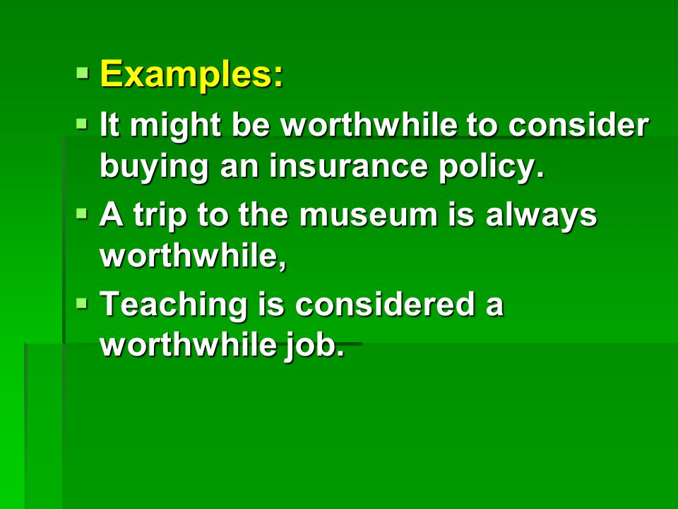  Examples:  It might be worthwhile to consider buying an insurance policy.
