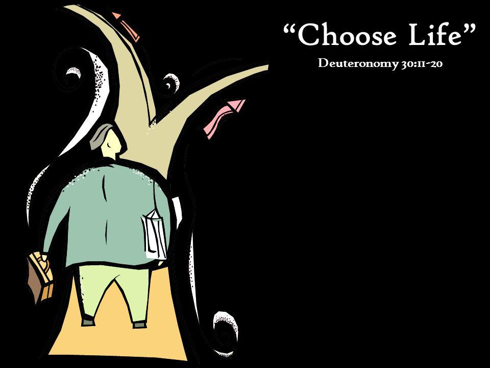 Choose Life Deuteronomy 30:11-20