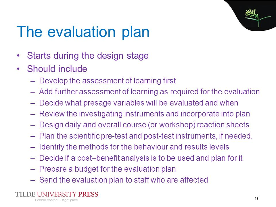The evaluation plan Starts during the design stage Should include –Develop the assessment of learning first –Add further assessment of learning as req