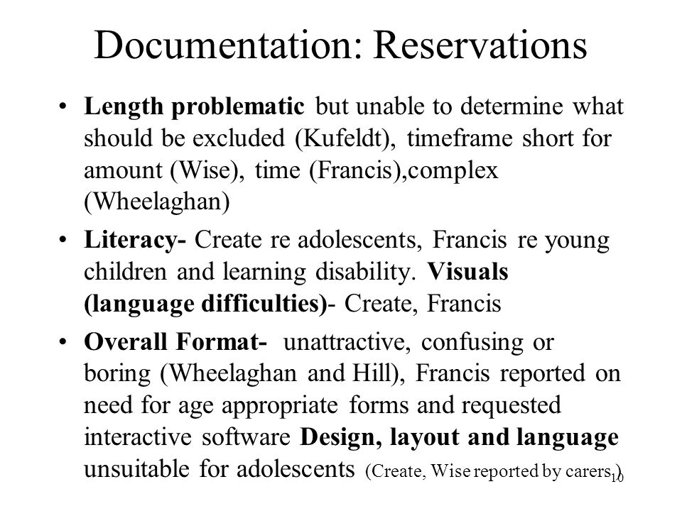 10 Documentation: Reservations Length problematic but unable to determine what should be excluded (Kufeldt), timeframe short for amount (Wise), time (Francis),complex (Wheelaghan) Literacy- Create re adolescents, Francis re young children and learning disability.
