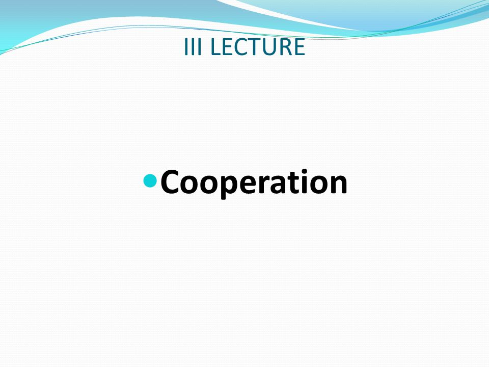 III LECTURE Cooperation