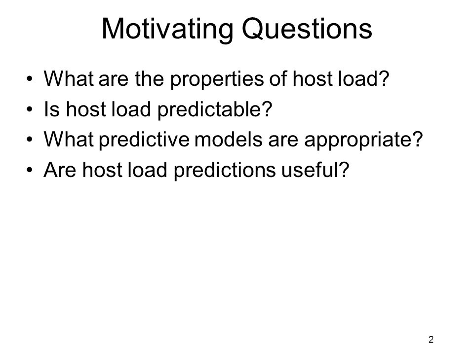 2 Motivating Questions What are the properties of host load.