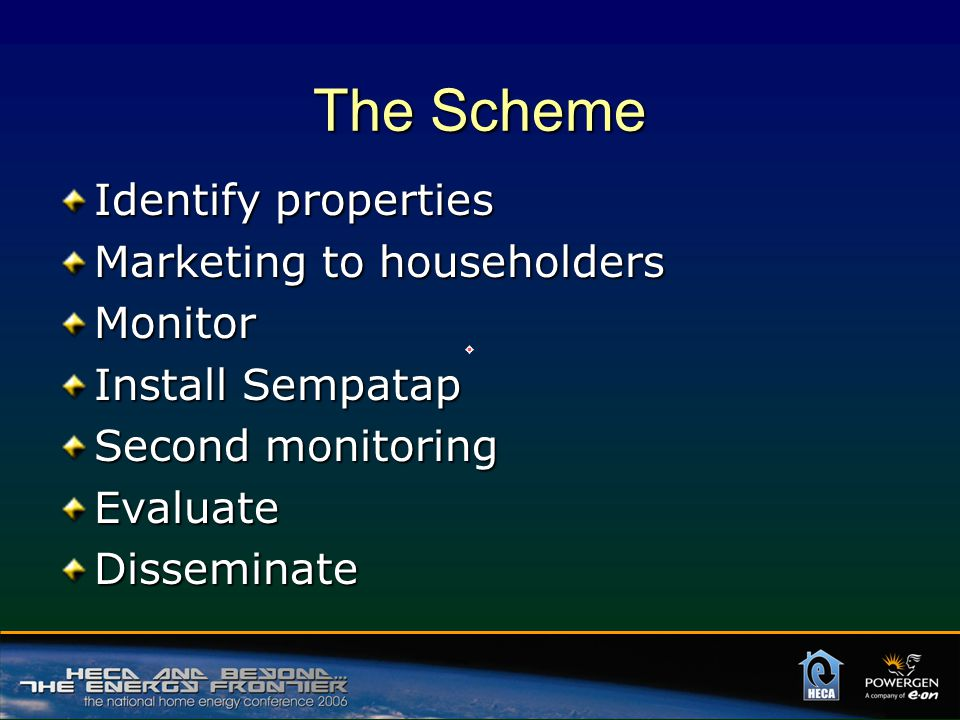 The Scheme Identify properties Marketing to householders Monitor Install Sempatap Second monitoring EvaluateDisseminate