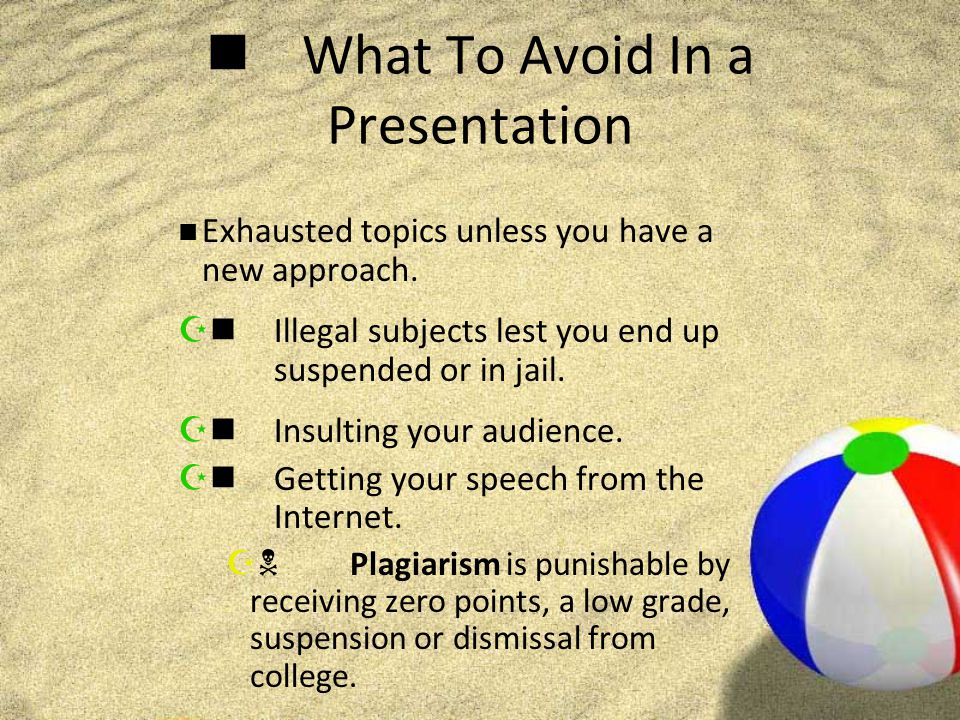 What To Avoid In a Presentation Exhausted topics unless you have a new approach.