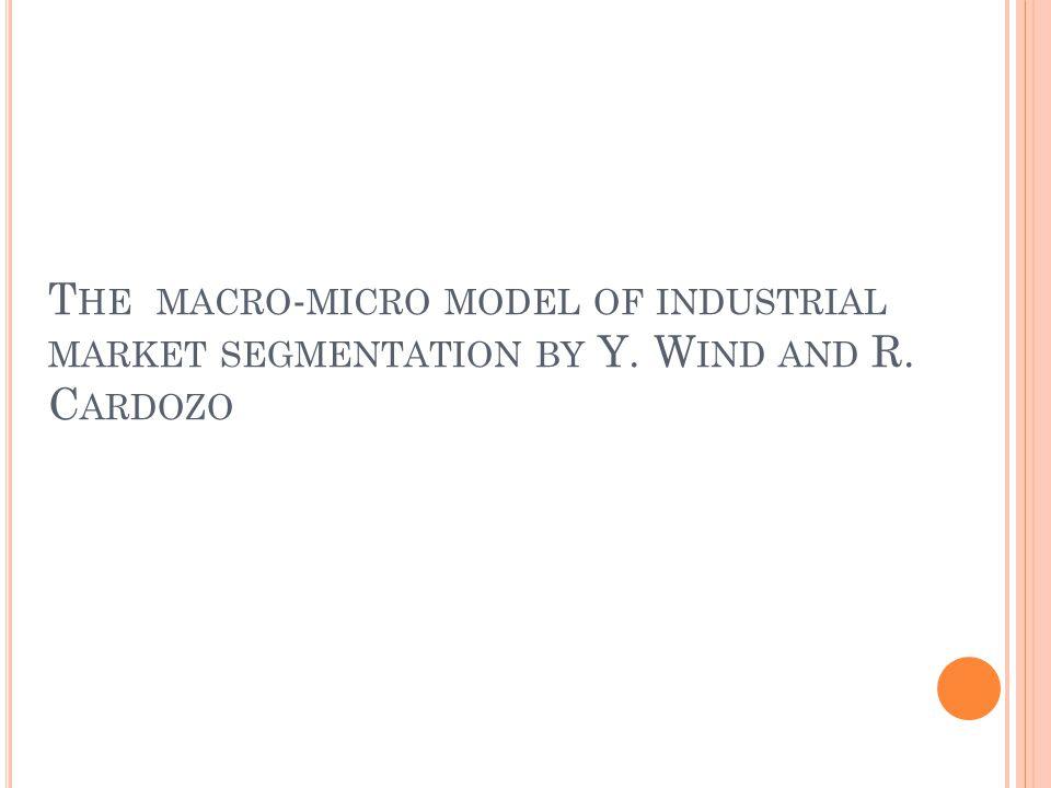T HE MACRO - MICRO MODEL OF INDUSTRIAL MARKET SEGMENTATION BY Y. W IND AND R. C ARDOZO