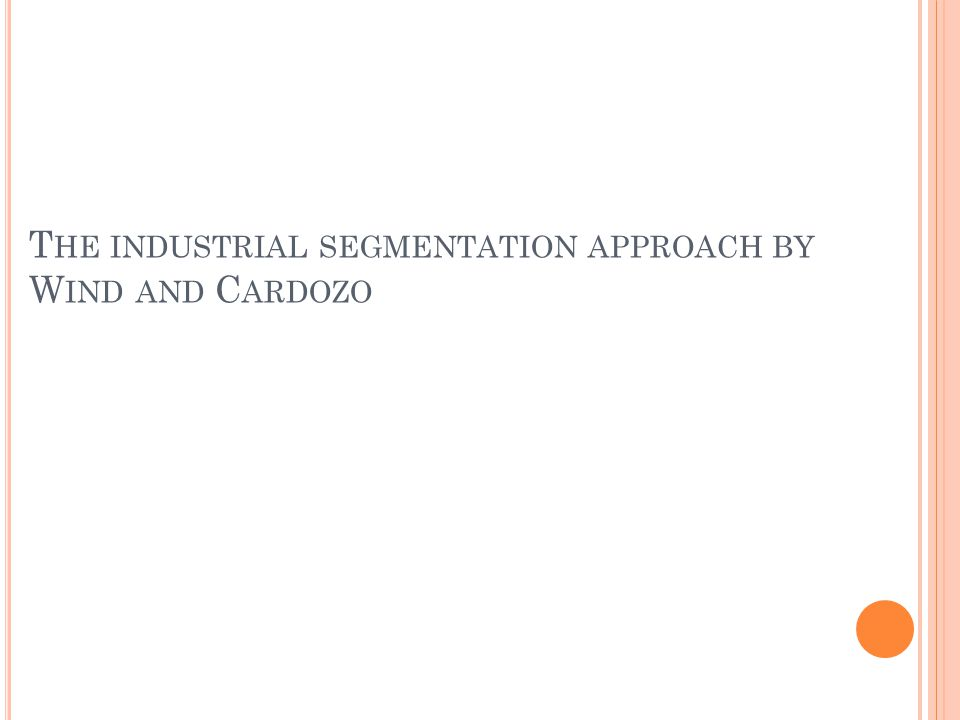 T HE INDUSTRIAL SEGMENTATION APPROACH BY W IND AND C ARDOZO