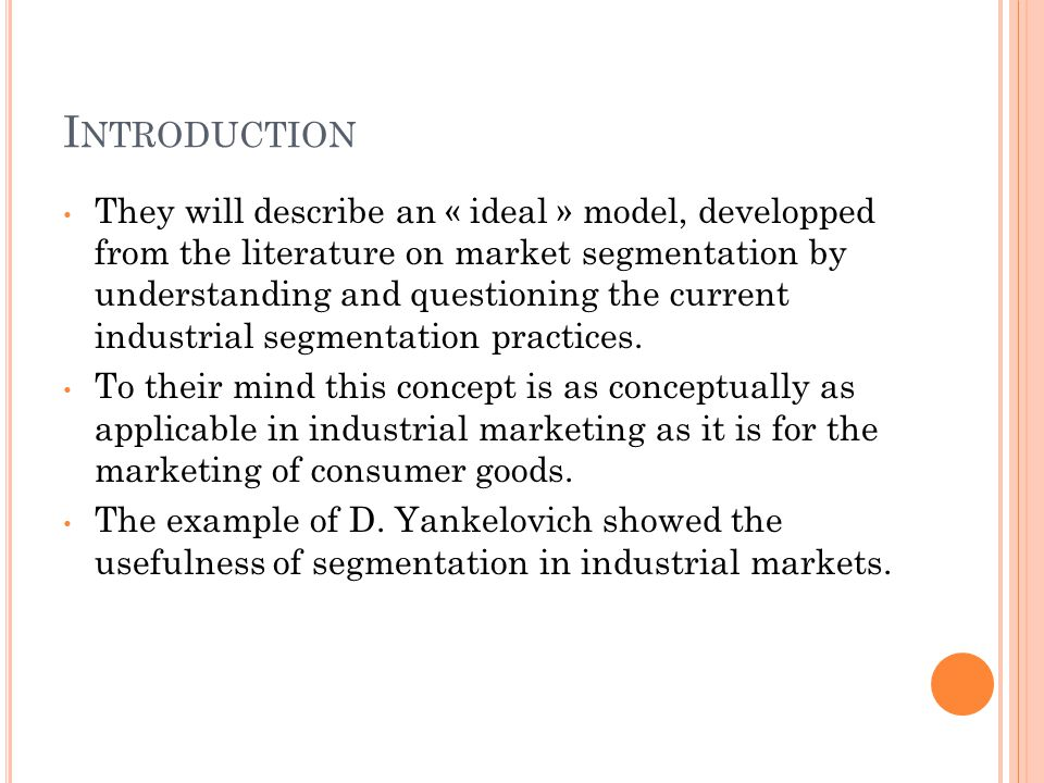 I NTRODUCTION They will describe an « ideal » model, developped from the literature on market segmentation by understanding and questioning the curren