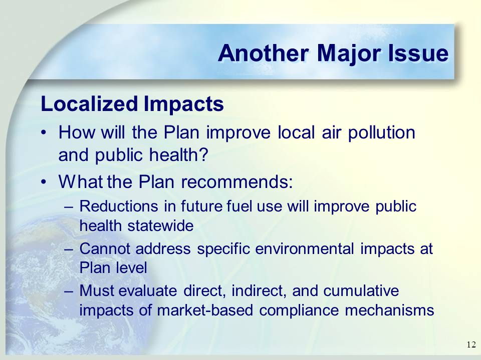 12 Another Major Issue Localized Impacts How will the Plan improve local air pollution and public health.