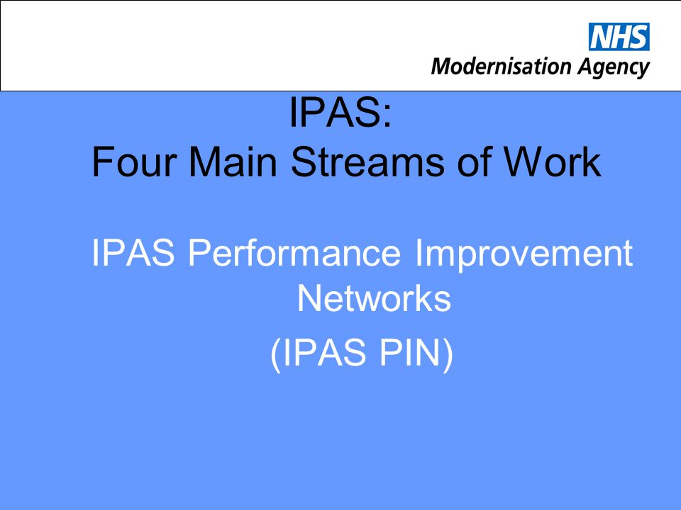 IPAS: Four Main Streams of Work IPAS Performance Improvement Networks (IPAS PIN)