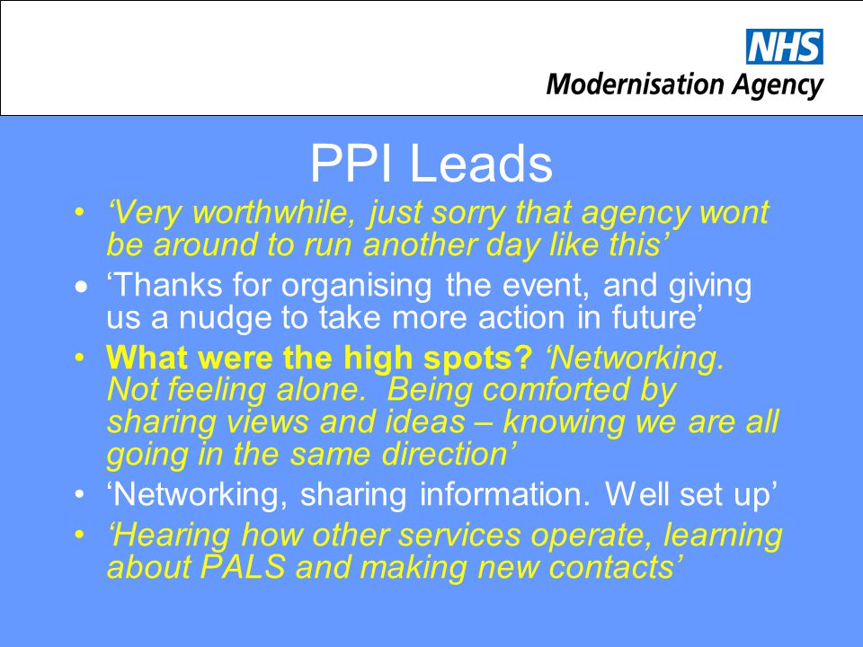 PPI Leads 'Very worthwhile, just sorry that agency wont be around to run another day like this'  'Thanks for organising the event, and giving us a nudge to take more action in future' What were the high spots.