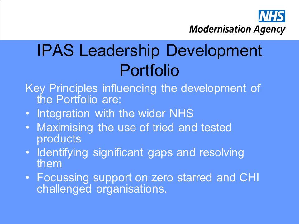 IPAS Leadership Development Portfolio Key Principles influencing the development of the Portfolio are: Integration with the wider NHS Maximising the u