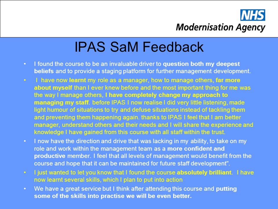 IPAS SaM Feedback I found the course to be an invaluable driver to question both my deepest beliefs and to provide a staging platform for further mana
