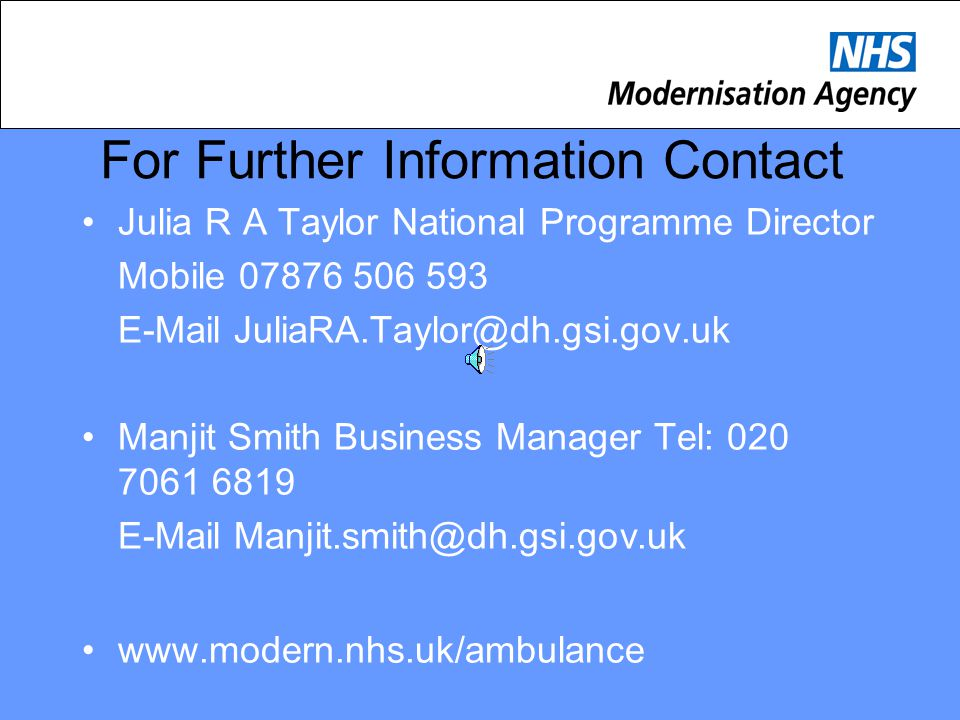 For Further Information Contact Julia R A Taylor National Programme Director Mobile 07876 506 593 E-Mail JuliaRA.Taylor@dh.gsi.gov.uk Manjit Smith Bus
