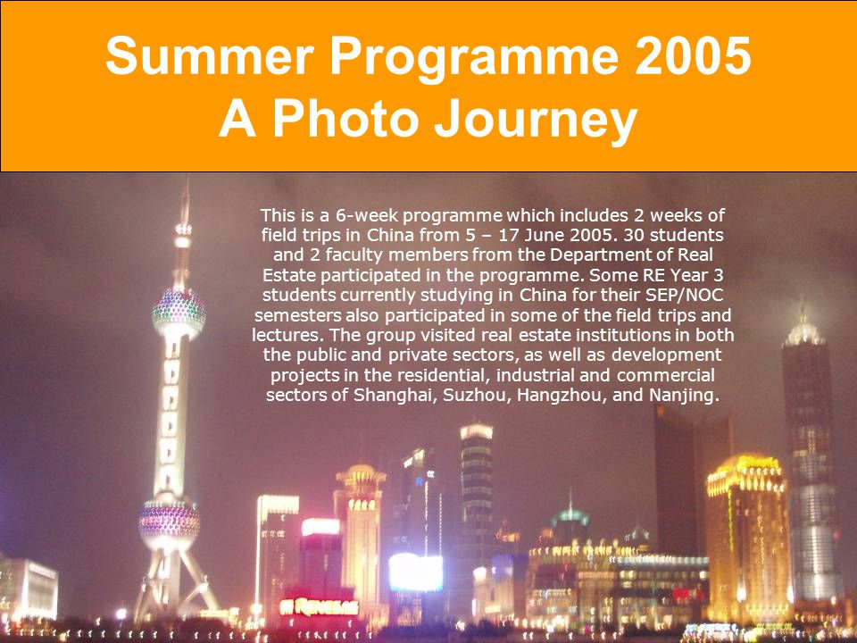 Summer Programme 2005 A Photo Journey This is a 6-week programme which includes 2 weeks of field trips in China from 5 – 17 June 2005.