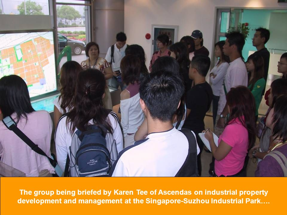The group being briefed by Karen Tee of Ascendas on industrial property development and management at the Singapore-Suzhou Industrial Park….