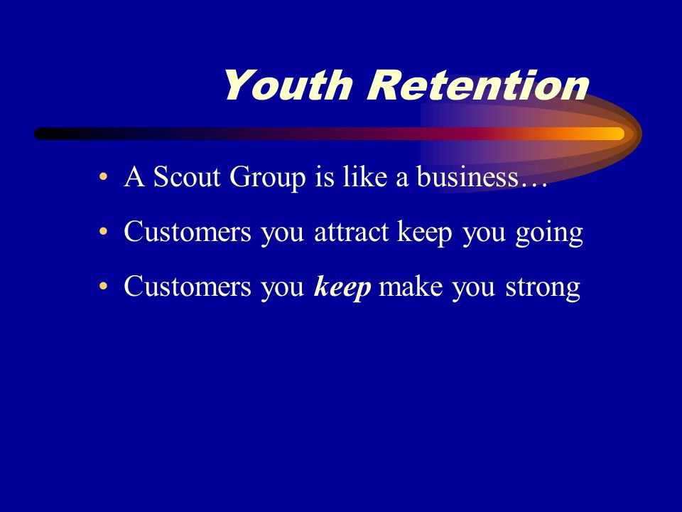 Youth Retention Recruiting members is easy - it is keeping them that is the challenge!