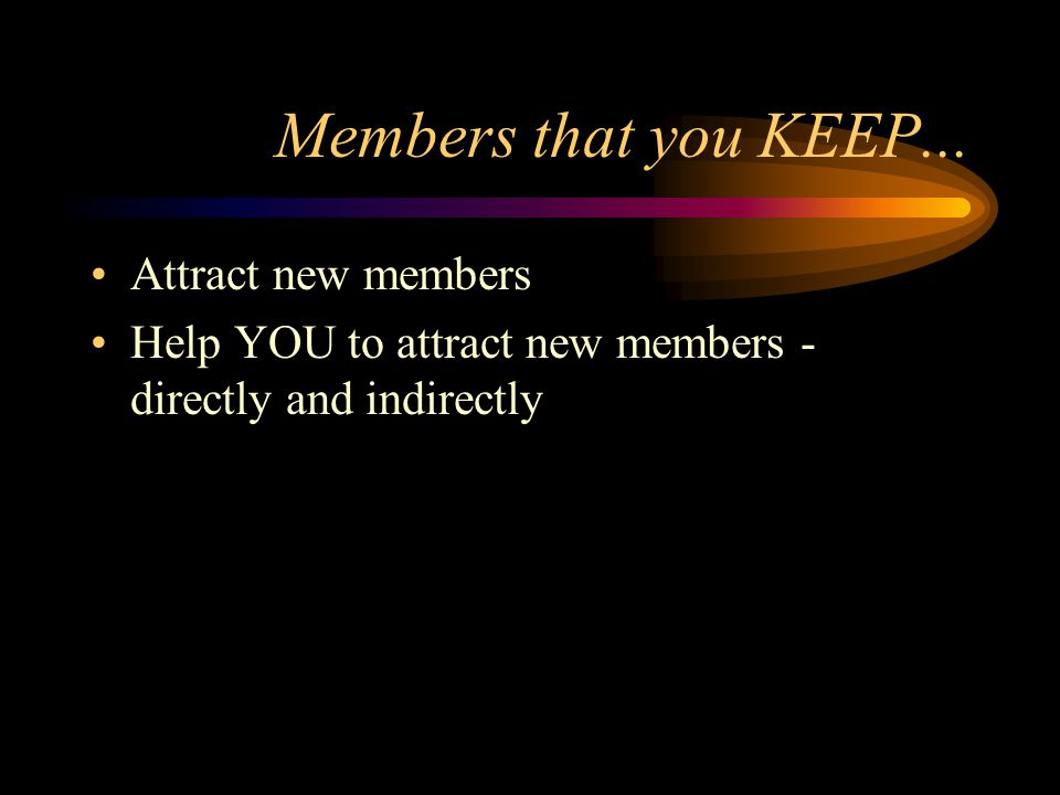 Members that you KEEP...