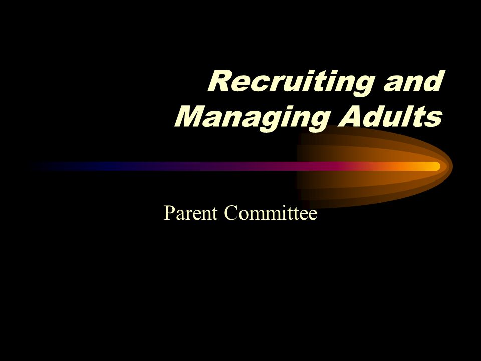 Recruiting and Managing Adults