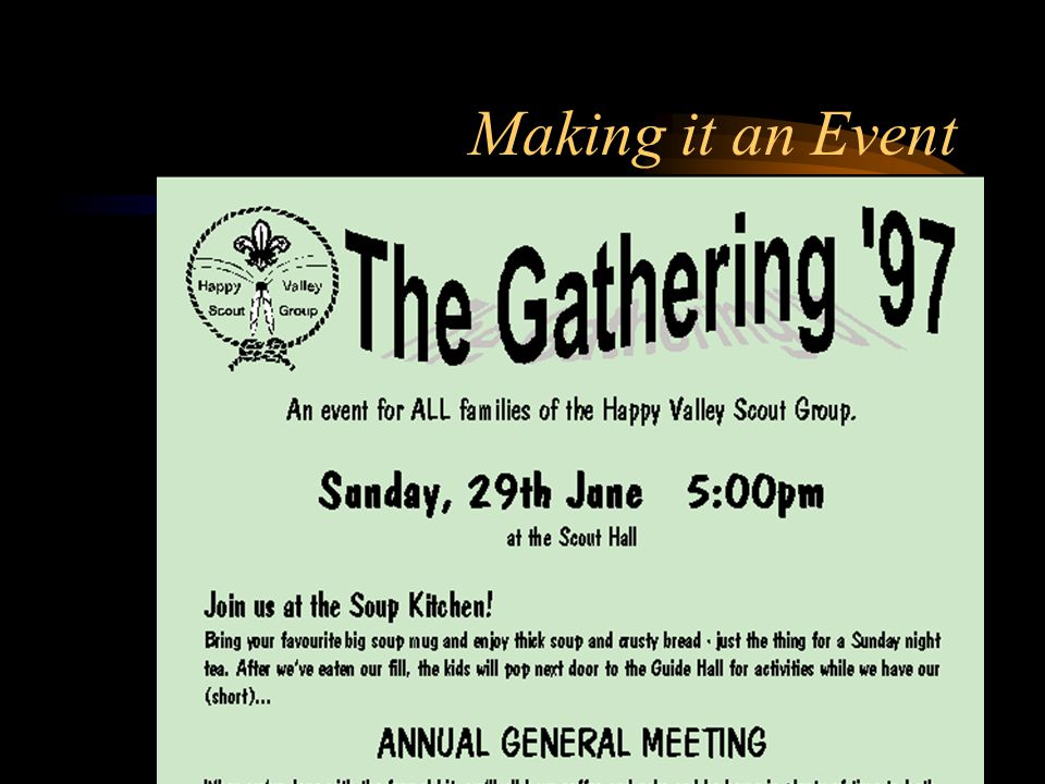 Annual General Meetings Make it an EVENT EXPECT whole Group participation Must be well planned and organised Seek prior committee candidates and expect support