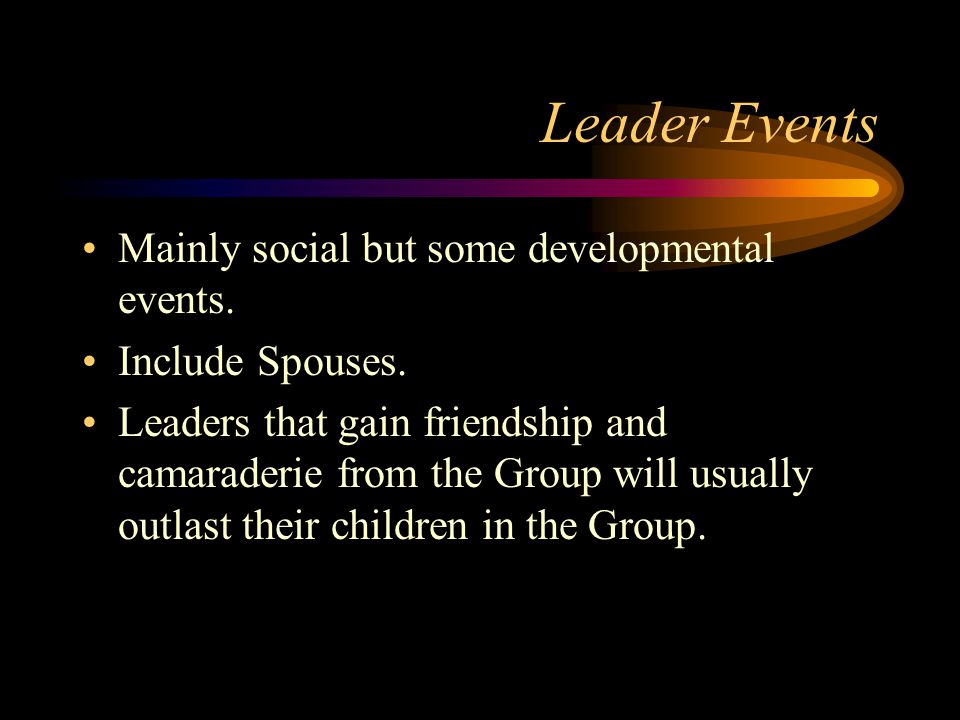 Group Council The Group Council must be well-run but still a 'social event' that Leaders enjoy attending.