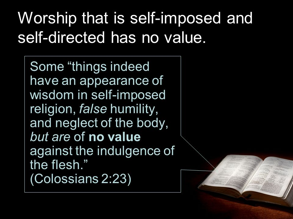 Worship that is self-imposed and self-directed has no value.
