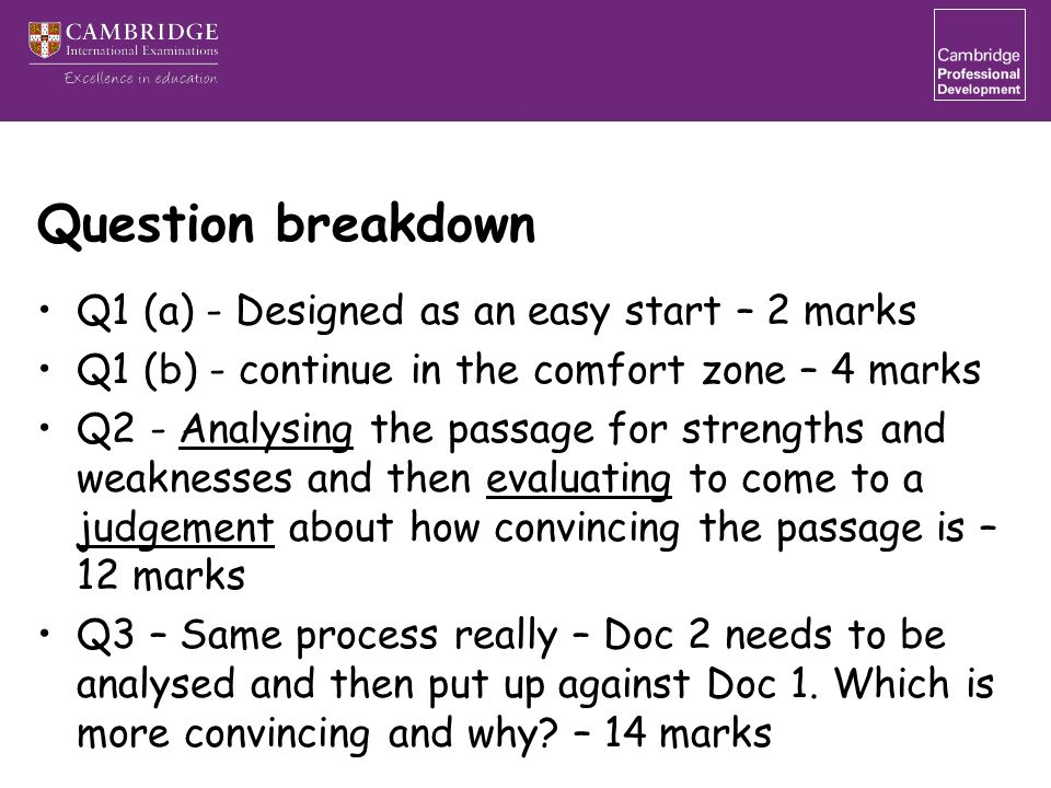 Question breakdown Q1 (a) - Designed as an easy start – 2 marks Q1 (b) - continue in the comfort zone – 4 marks Q2 - Analysing the passage for strengt