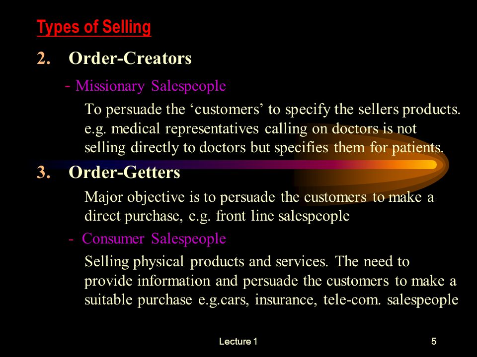 Lecture 15 2.Order-Creators - Missionary Salespeople To persuade the 'customers' to specify the sellers products.