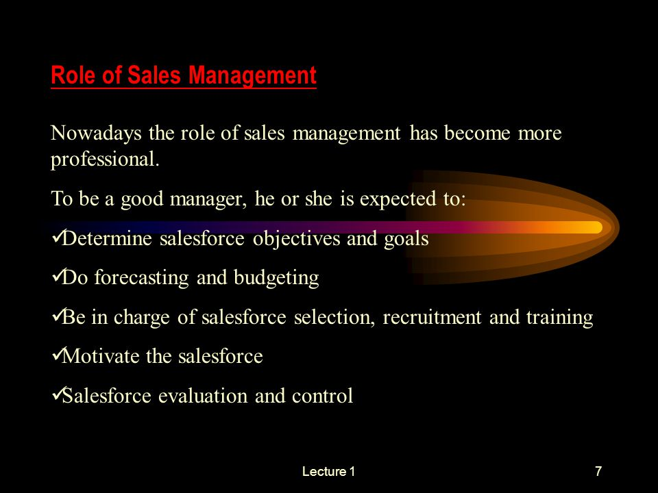 Lecture 17 Role of Sales Management Nowadays the role of sales management has become more professional.