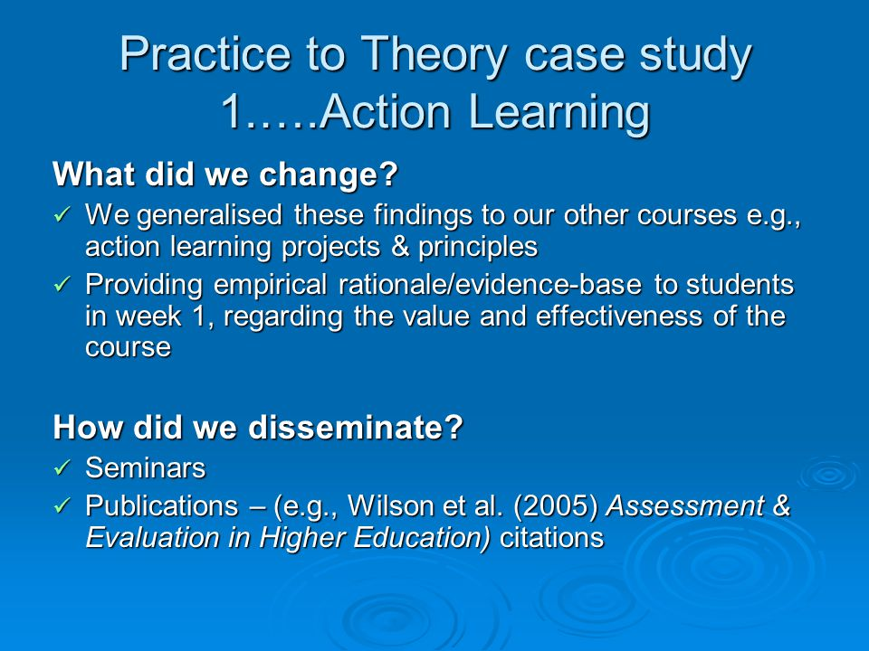 Practice to Theory case study 1.….Action Learning What did we change.