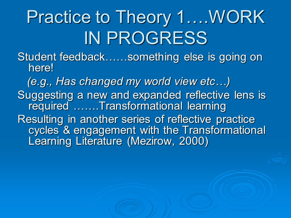 Practice to Theory 1….WORK IN PROGRESS Student feedback……something else is going on here.