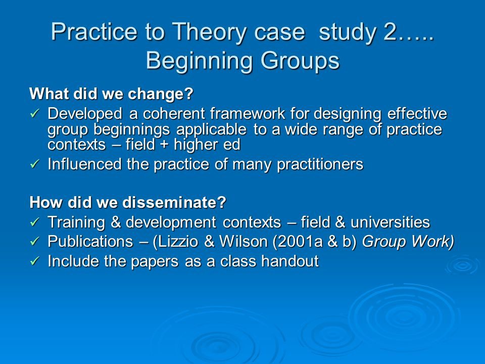 Practice to Theory case study 2….. Beginning Groups What did we change.