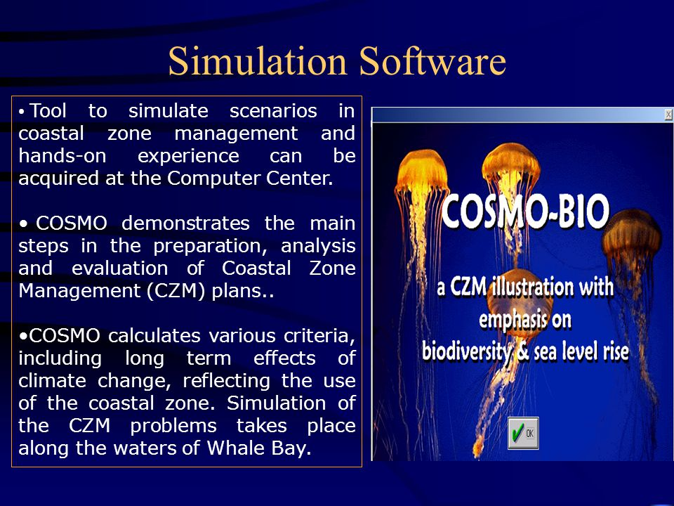 Simulation Software Tool to simulate scenarios in coastal zone management and hands-on experience can be acquired at the Computer Center.
