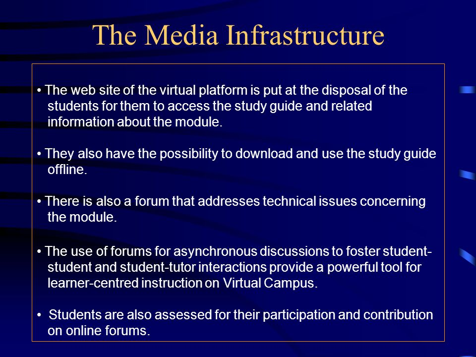 The web site of the virtual platform is put at the disposal of the students for them to access the study guide and related information about the module.