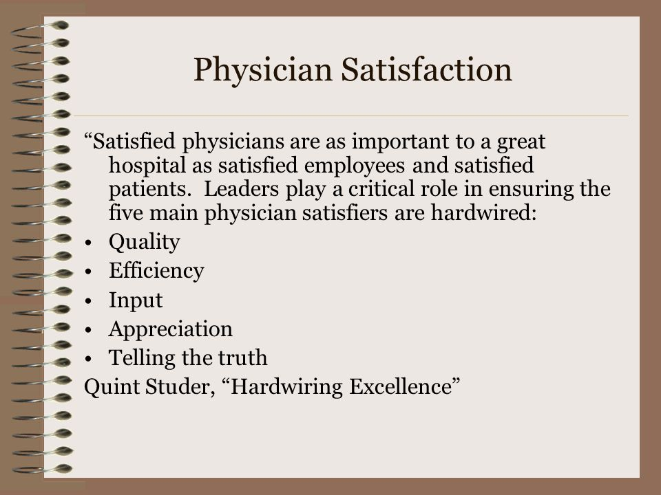 Physician Satisfaction Satisfied physicians are as important to a great hospital as satisfied employees and satisfied patients.
