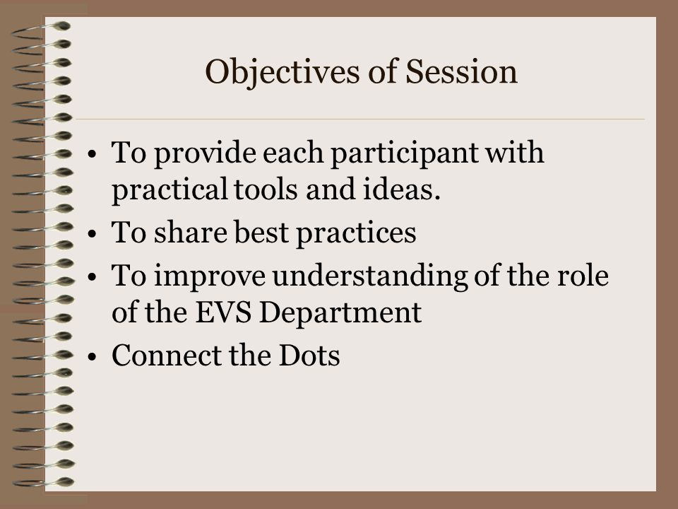 Objectives of Session To provide each participant with practical tools and ideas.