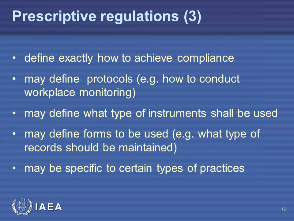 Prescriptive regulations (3) 16 define exactly how to achieve compliance may define protocols (e.g.