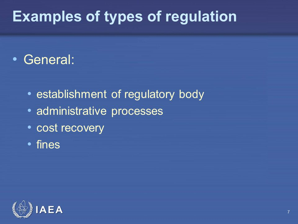 Examples of types of regulation General: establishment of regulatory body administrative processes cost recovery fines 7