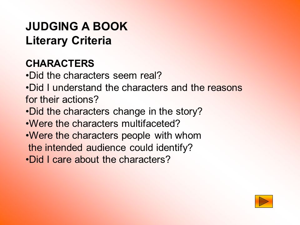 JUDGING A BOOK Literary Criteria SETTING Did the setting show what is known about that time and place.