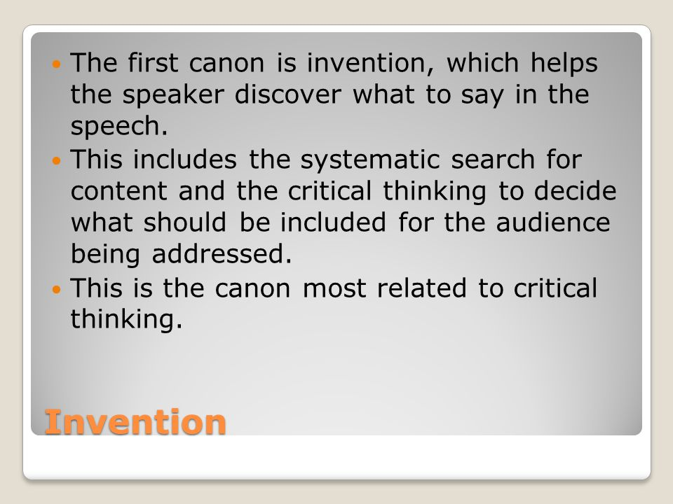 Invention The first canon is invention, which helps the speaker discover what to say in the speech.