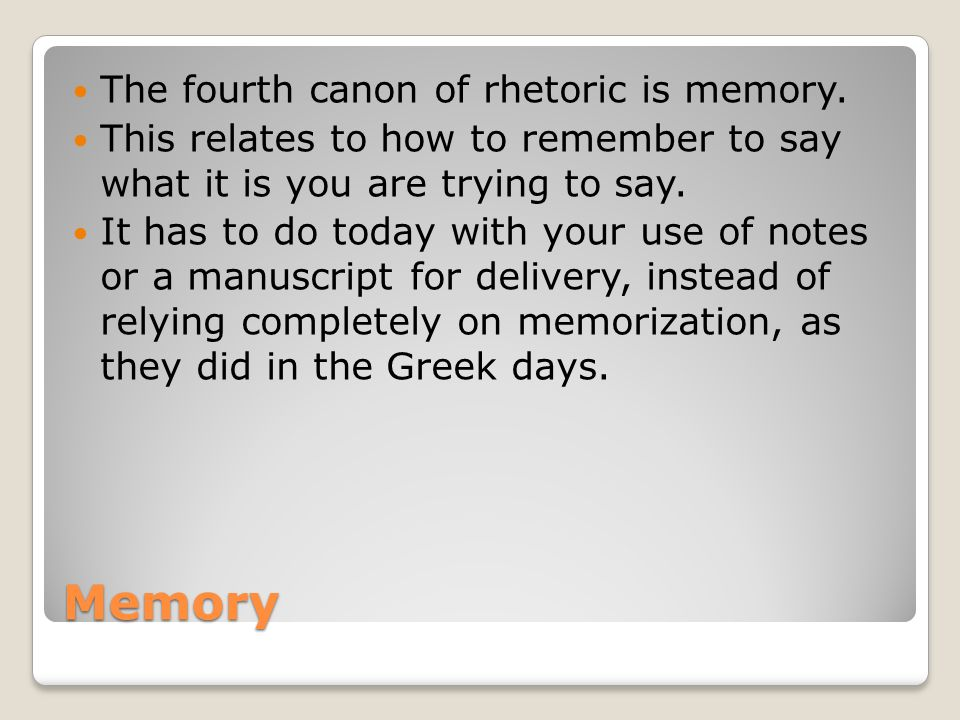 Memory The fourth canon of rhetoric is memory.