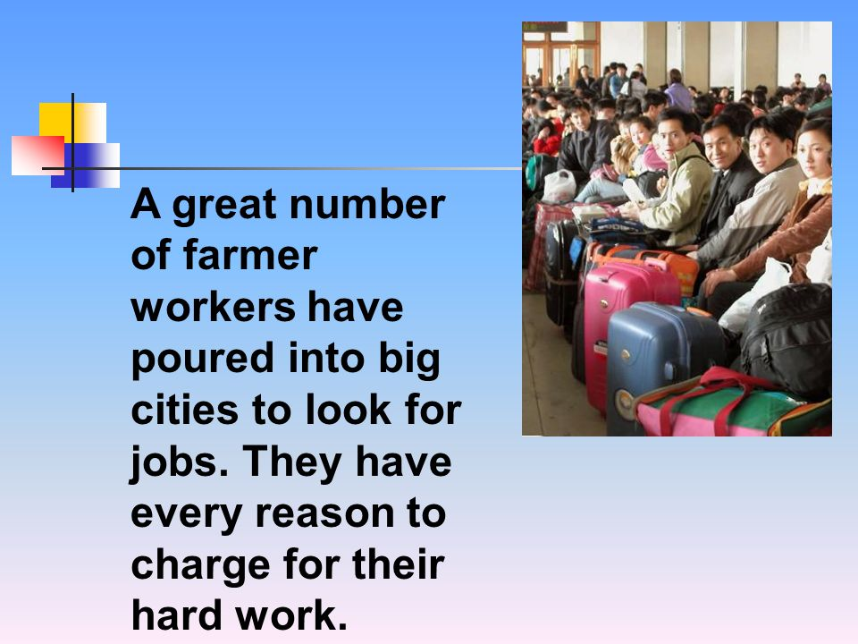 A great number of farmer workers have poured into big cities to look for jobs.