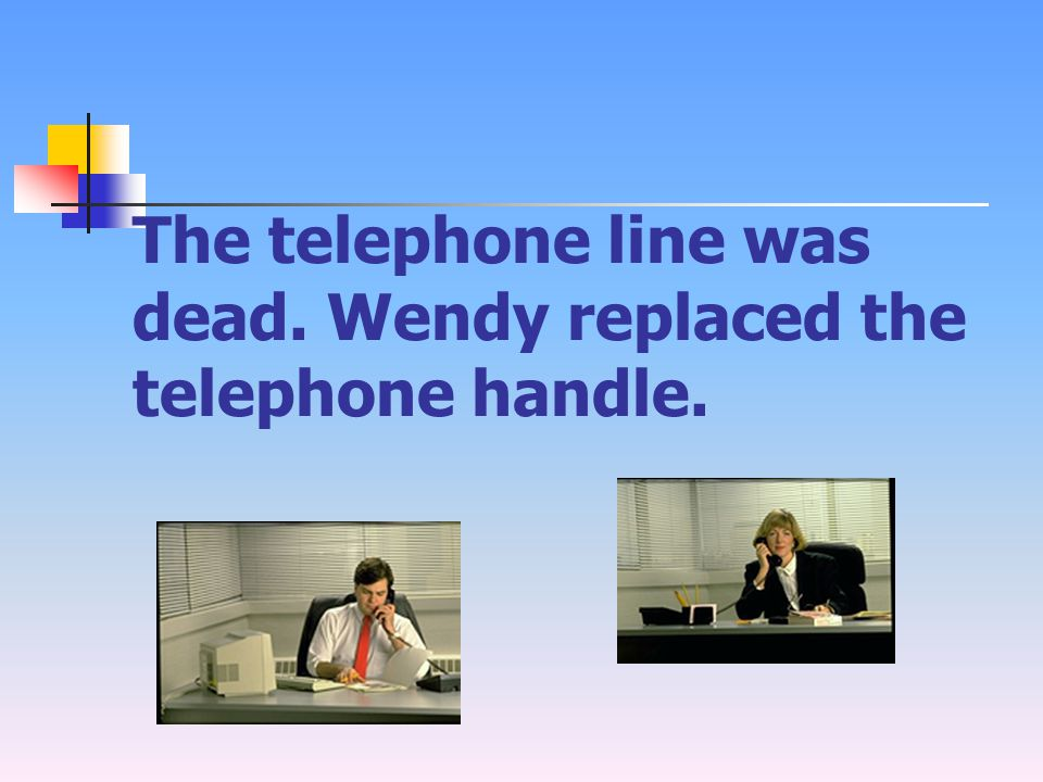 The telephone line was dead. Wendy replaced the telephone handle.