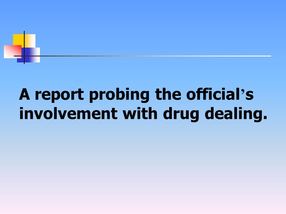 A report probing the official ' s involvement with drug dealing.
