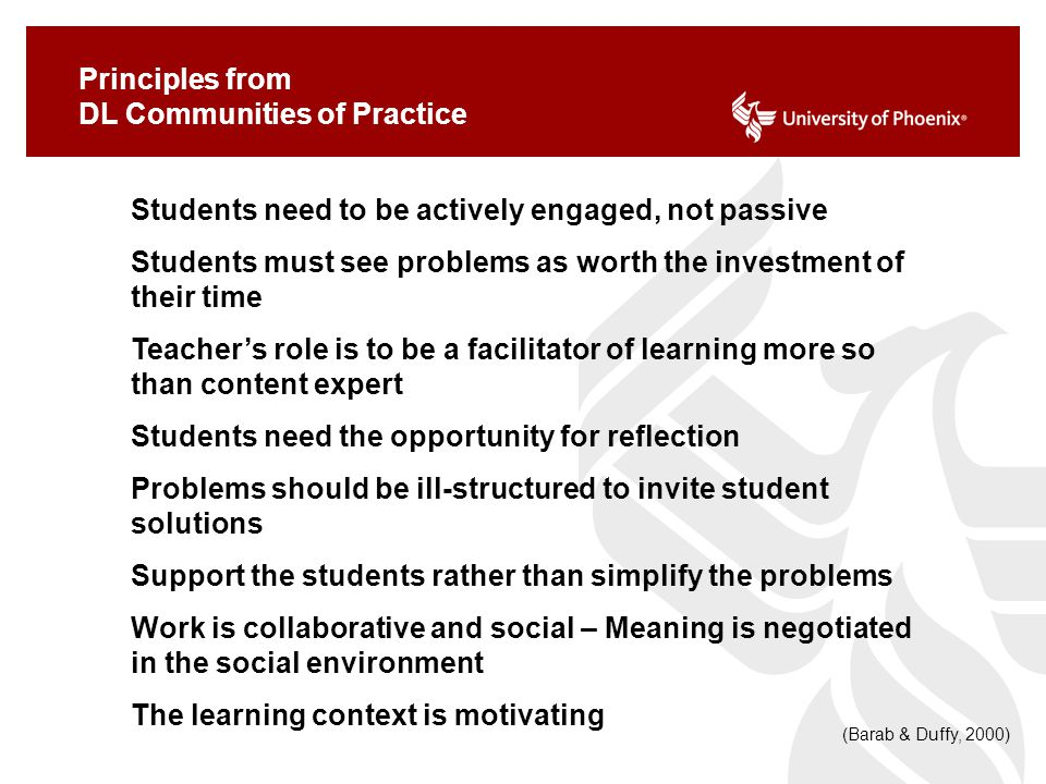Principles from DL Communities of Practice Students need to be actively engaged, not passive Students must see problems as worth the investment of the