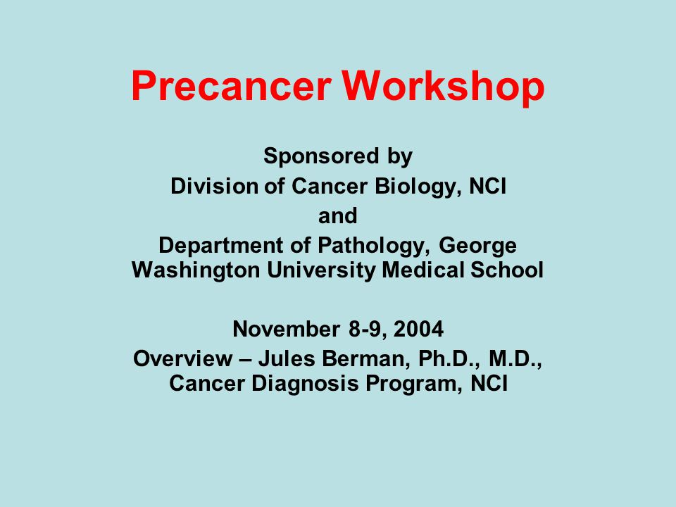 Precancer Workshop Sponsored by Division of Cancer Biology, NCI and Department of Pathology, George Washington University Medical School November 8-9, 2004 Overview – Jules Berman, Ph.D., M.D., Cancer Diagnosis Program, NCI