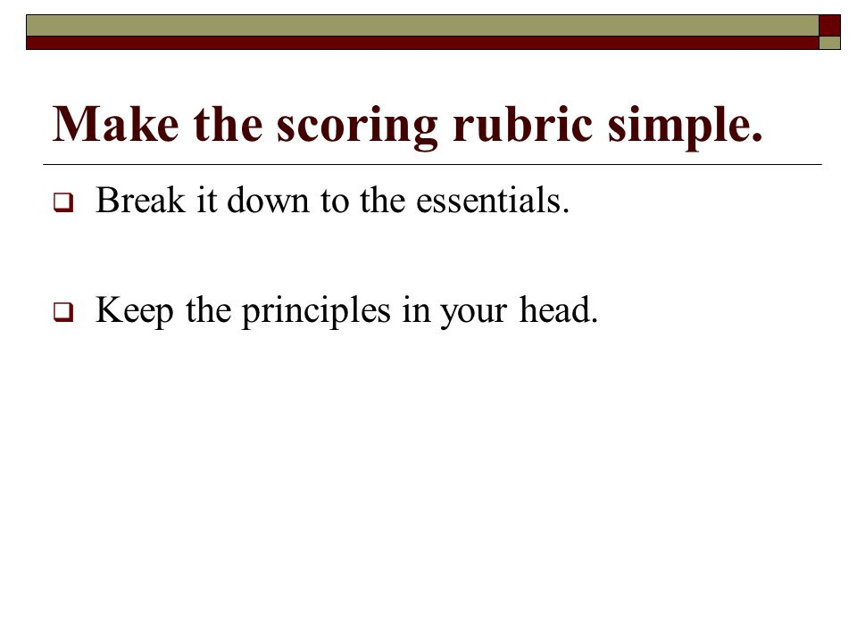 Make the scoring rubric simple.  Break it down to the essentials.