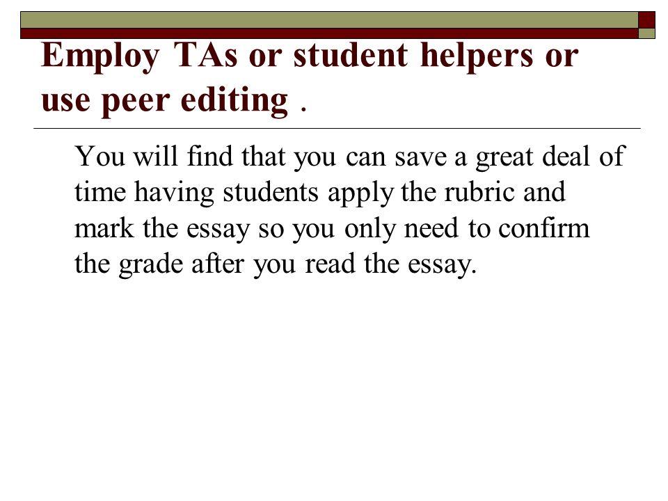 Employ TAs or student helpers or use peer editing.