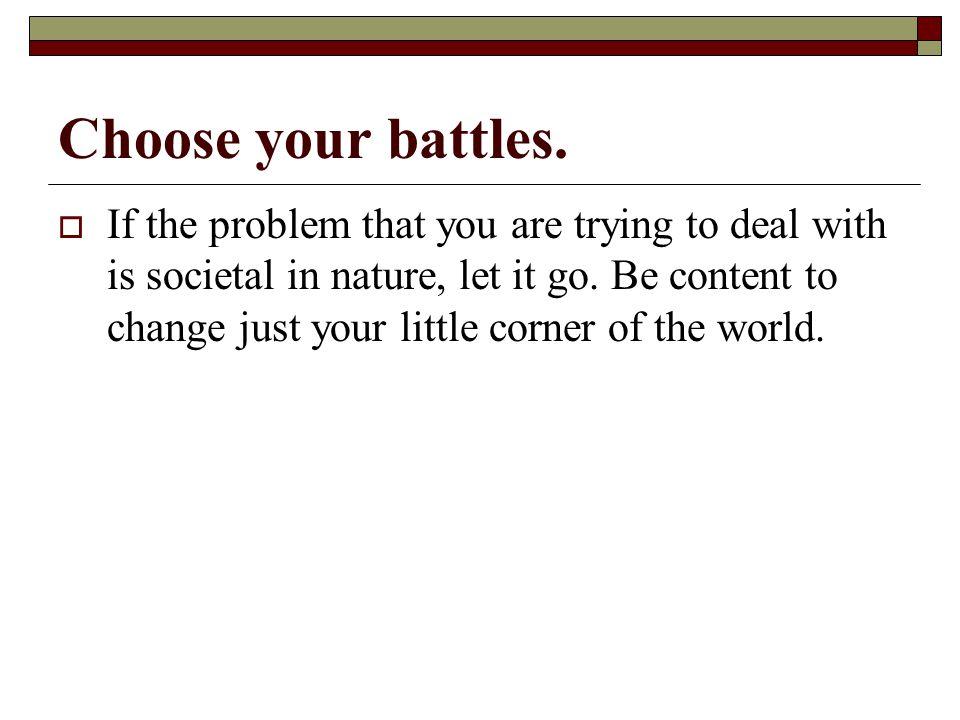Choose your battles.