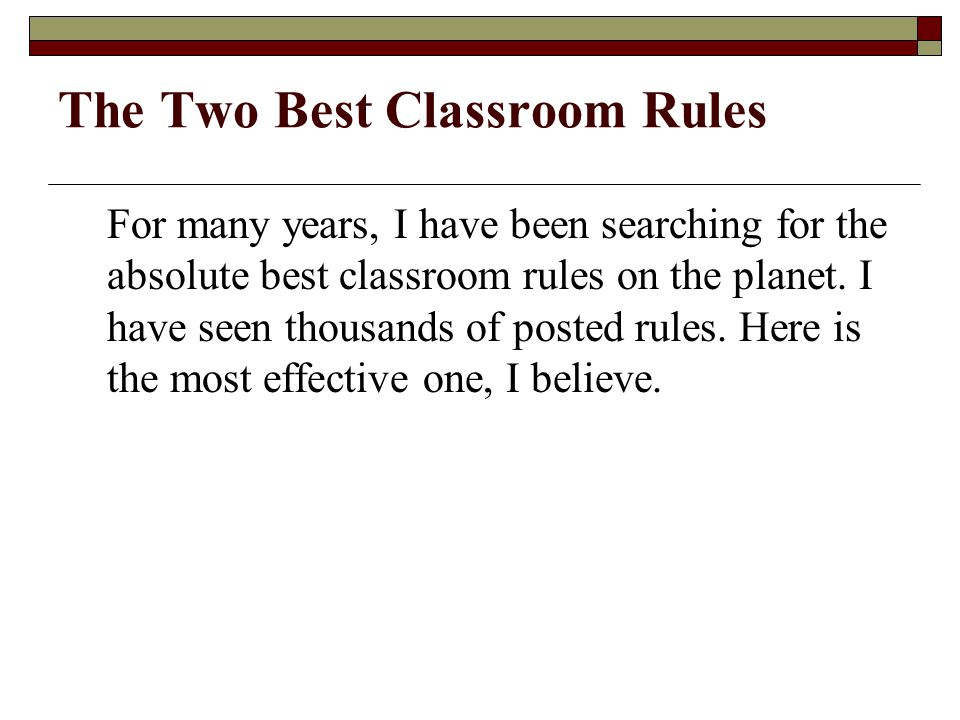 The Two Best Classroom Rules For many years, I have been searching for the absolute best classroom rules on the planet.